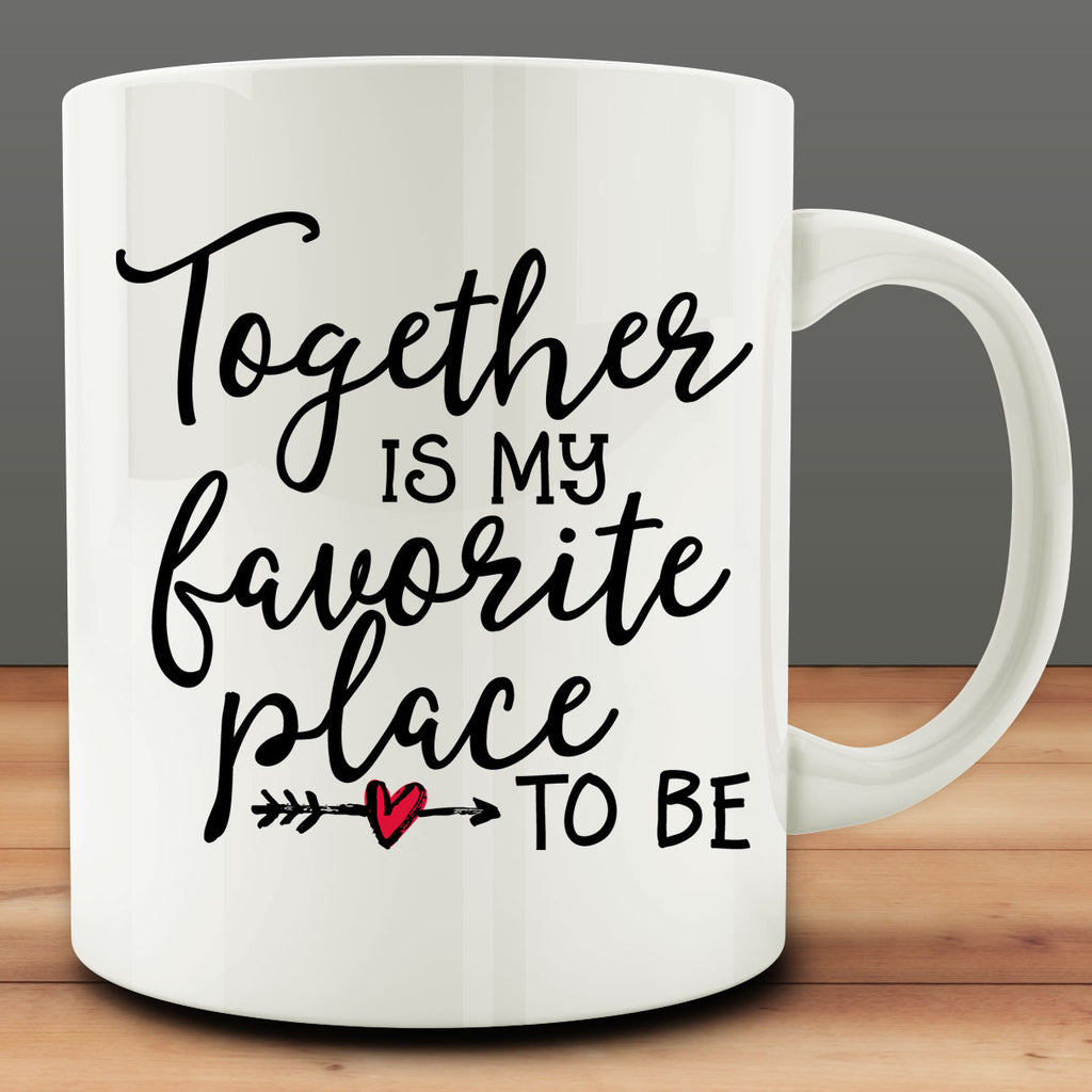 Together is My Favorite Place to Be Mug, anniversary gift valentines 11 oz