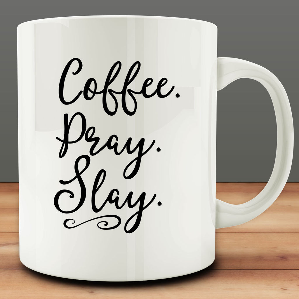 Coffee Pray Slay Mug, 11 oz white ceramic coffee tea