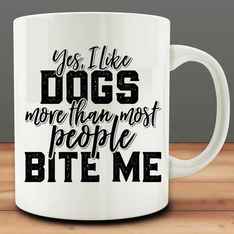 Yes I Like Dogs More Than Most People Bite Me Mug, funny 11 oz coffee tea
