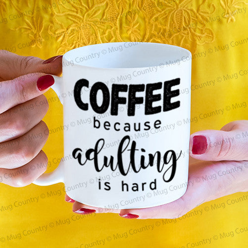 Coffee Because Adulting is Hard Mug, sarcastic funny 11 oz coffee mug
