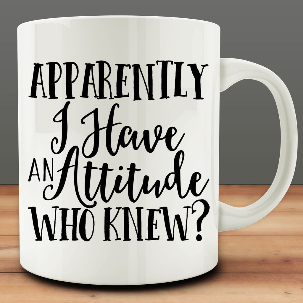 Apparently I Have an Attitude Who Knew Mug, 11 oz coffee tea mug
