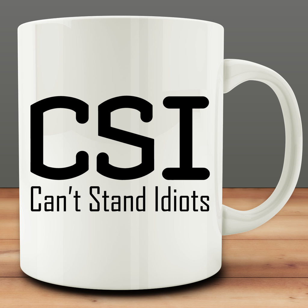CSI Can't Stand Idiots Mug, 11 oz white ceramic coffee tea cup
