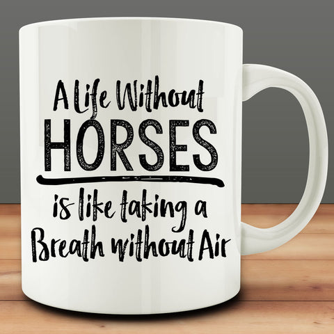 A Life Without Horses Is Like Taking A Breath Without Air Mug, 11 oz coffee tea