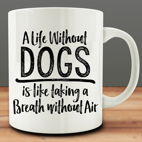 A Life Without Dogs Is Like Taking A Breath Without Air Mug, 11 oz coffee tea
