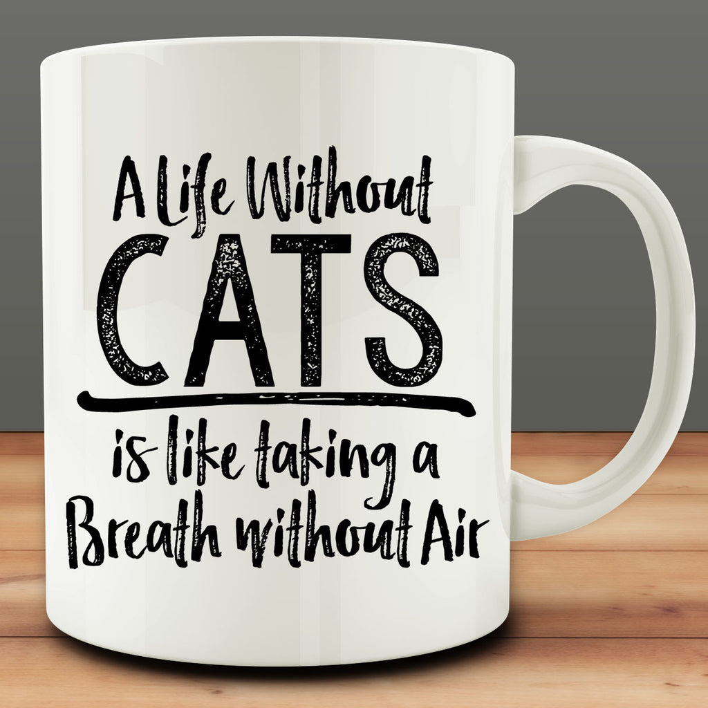 A Life Without Cats Is Like Taking A Breath Without Air Mug, 11 oz coffee tea
