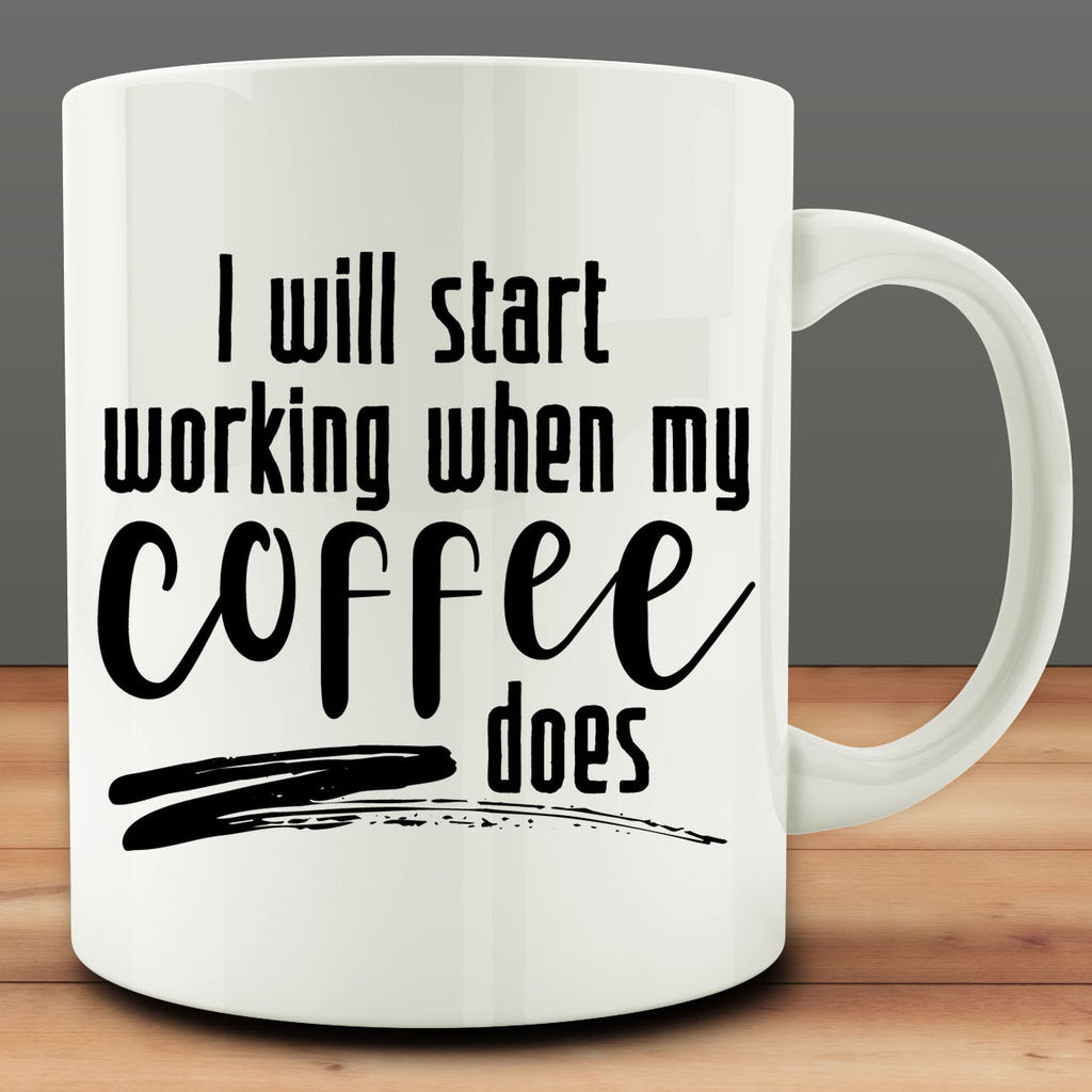 I Will Start Working When My Coffee Does Mug, 11 oz white ceramic