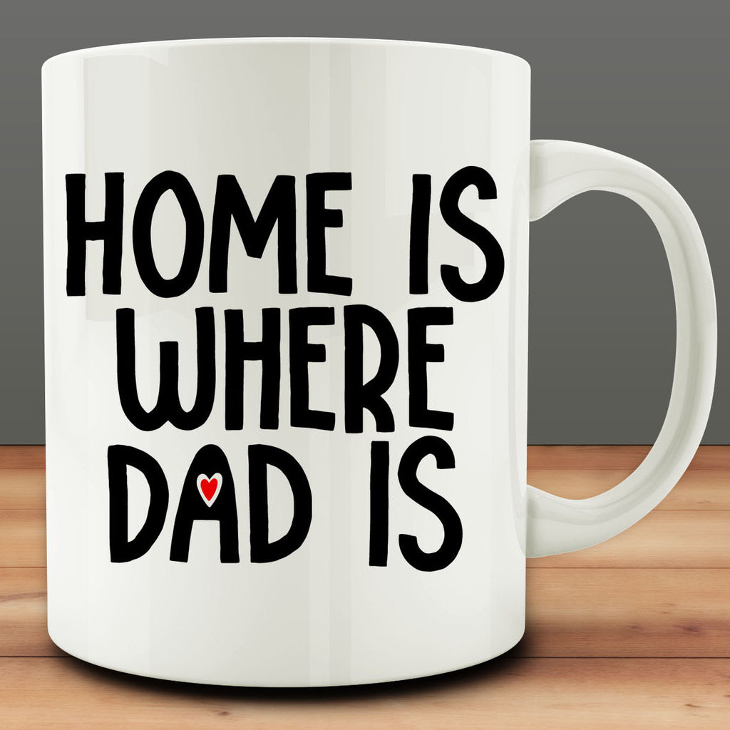 Home is Where Dad Is Mug, fathers day gift 11 oz coffee tea