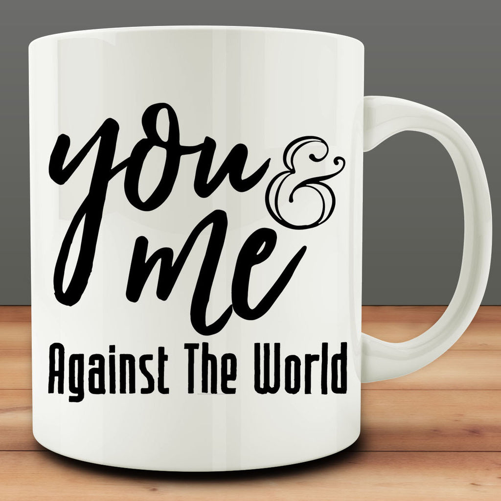 You & Me Against the World Mug, anniversary engagement marriage 11 oz coffee
