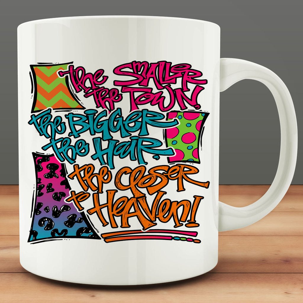 The Smaller The Town The Bigger The Hair The Closer To Heaven Mug, southern coffee mug