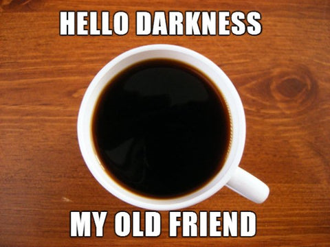 hello darkness my old friend, a coffee