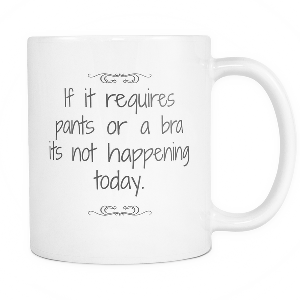 If It Requires Pants Or A Bra Its Not Happening Today, Drinkware, teelaunch, Viper Coffee