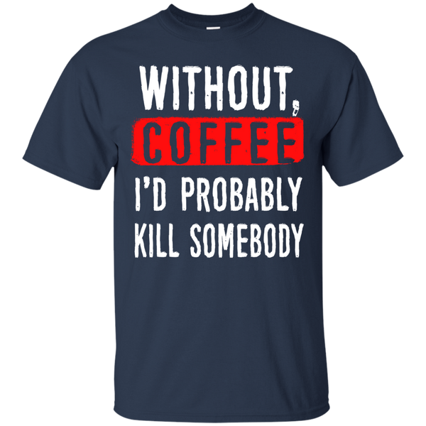 Without Coffee I'd Probably Kill Somebody, Apparel, CustomCat, Viper Coffee