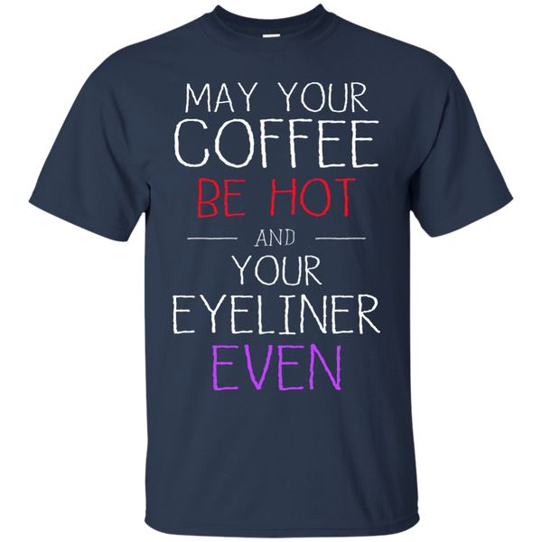 May Your Coffee Be Hot And Your Eyeliner Be Even
