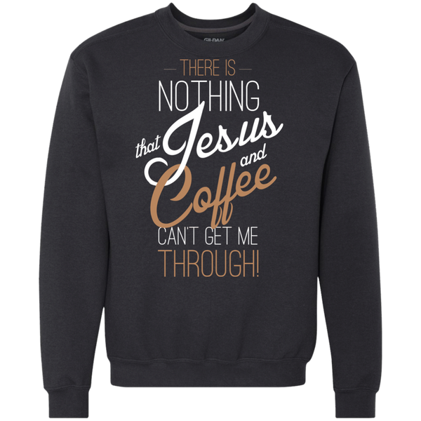 Nothing Jesus and Coffee Can't Get Me Through Sweatshirt