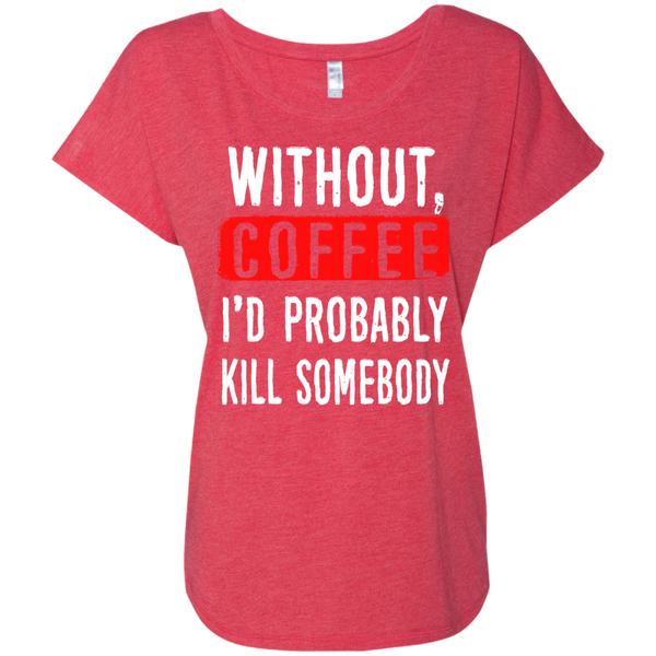 Without Coffee I'd Probably Kill Somebody