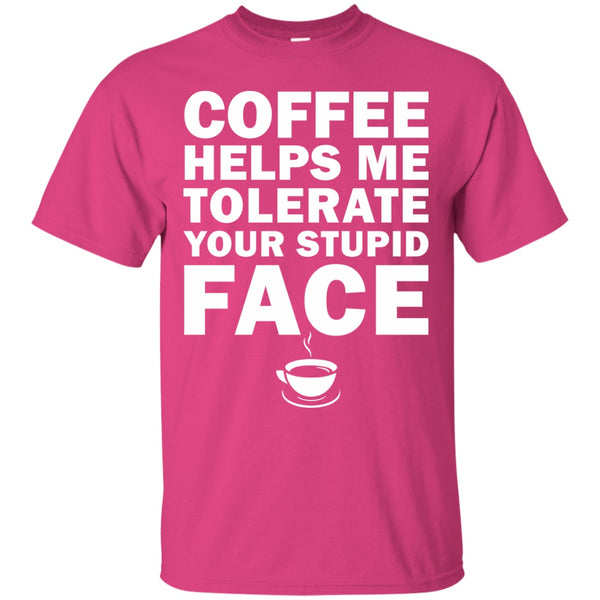 Apparel - Coffee Helps Me Tolerate Your Stupid Face