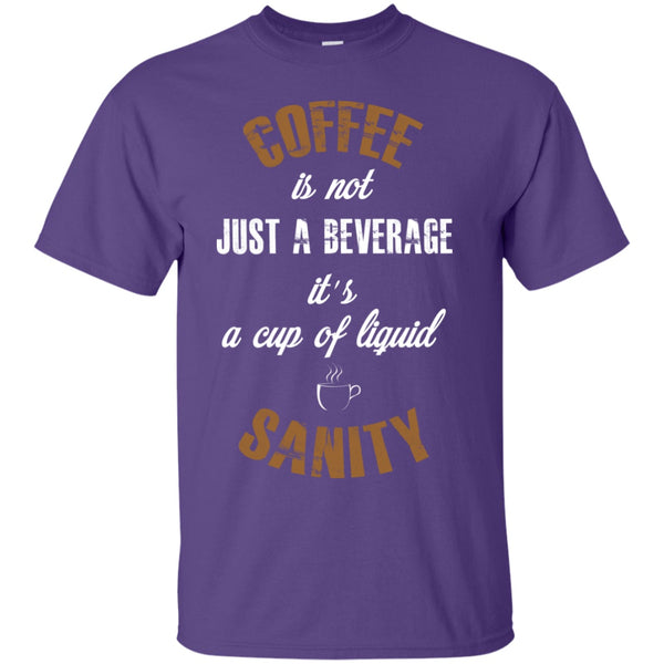 Coffee Is A Cup Of Liquid Sanity Shirt, Apparel, CustomCat, Viper Coffee