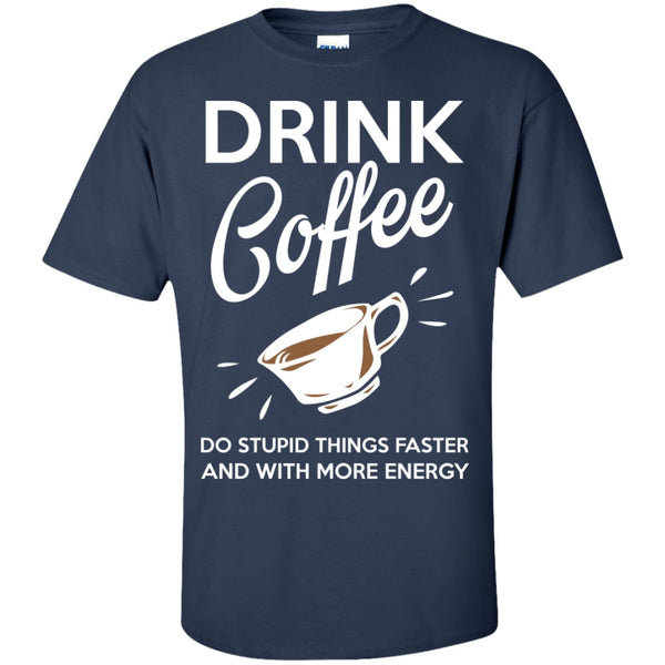 Drink Coffee To Do Stupid Things Faster, Apparel, CustomCat, Viper Coffee