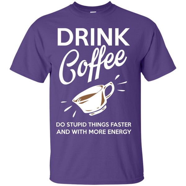 Apparel - Drink Coffee To Do Stupid Things Faster