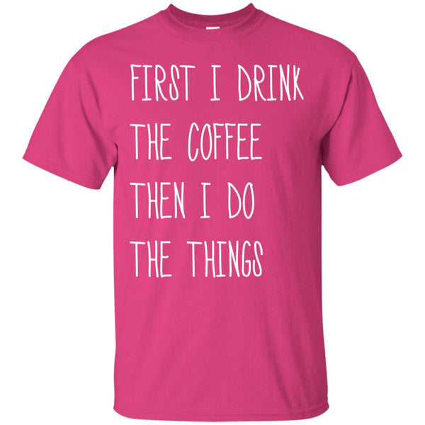 Apparel - First I Drink Coffee, Then I Do Things