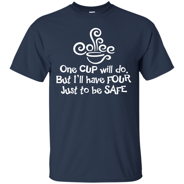 Apparel - Four Cups Just To Be Safe