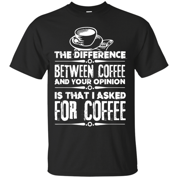 I Didn't Ask For Your Opinion, Apparel, CustomCat, Viper Coffee