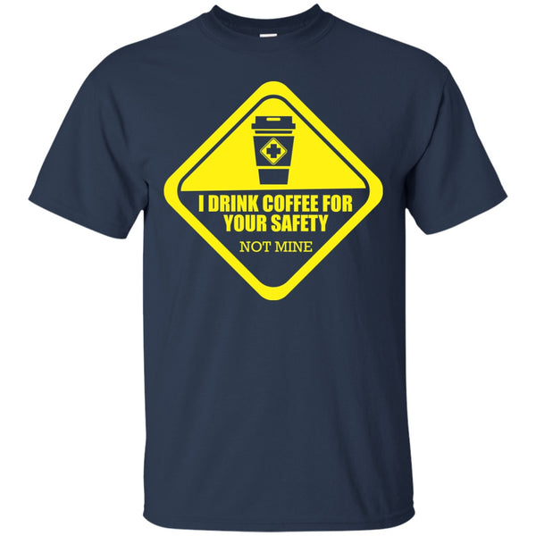 Apparel - I Drink Coffee For Your Safety