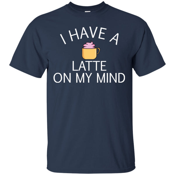 I Have A Latte On My Mind, Apparel, CustomCat, Viper Coffee