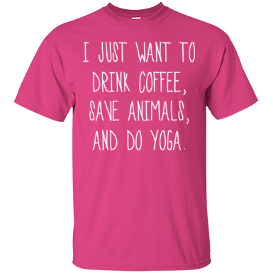 I Just Want To Drink Coffee, Save Animals, And Do Yoga, Apparel, CustomCat, Viper Coffee