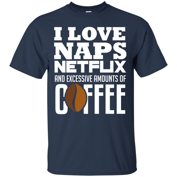 Apparel - I Love Naps, Netflix & Coffee!