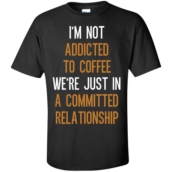 I'm Not Addicted To Coffee We're Just In A Committed Relationship, Apparel, CustomCat, Viper Coffee