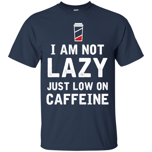 Apparel - I'm Not Lazy Just Low On Caffeine