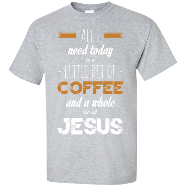 Apparel - I Need A Bit Of Coffee & A Lot Of JESUS!
