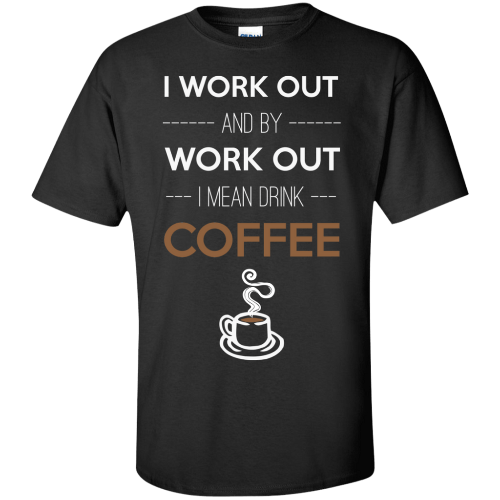I Work Out And By Work Out I Mean Drink Coffee, Apparel, CustomCat, Viper Coffee