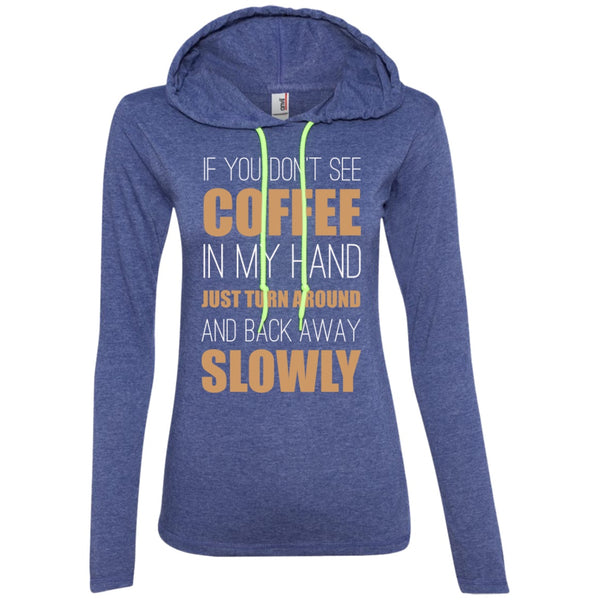 Apparel - If You Don't See Coffee In My Hand, Leave