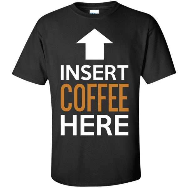 Apparel - Insert Coffee Here ↑  Shirt
