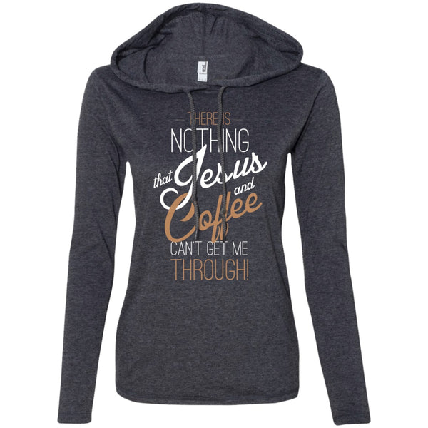 Apparel - Nothing Jesus And Coffee Can't Get Me Through!