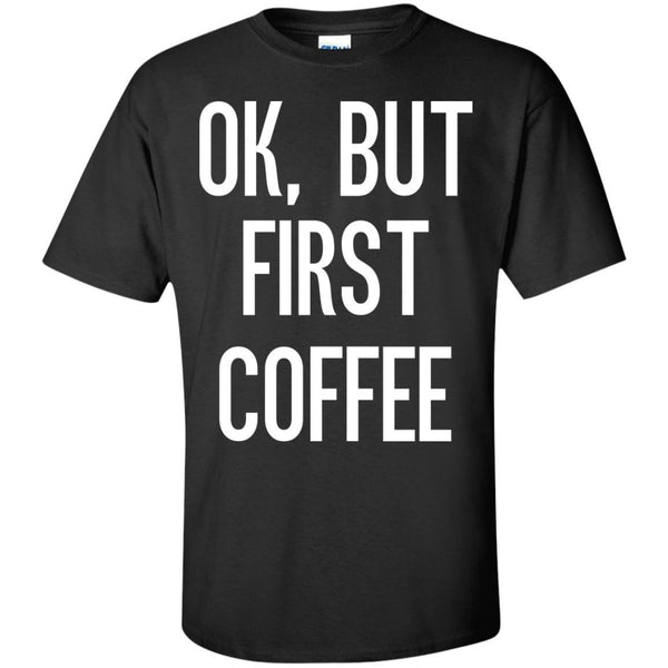 Ok, But First Coffee, Apparel, CustomCat, Viper Coffee