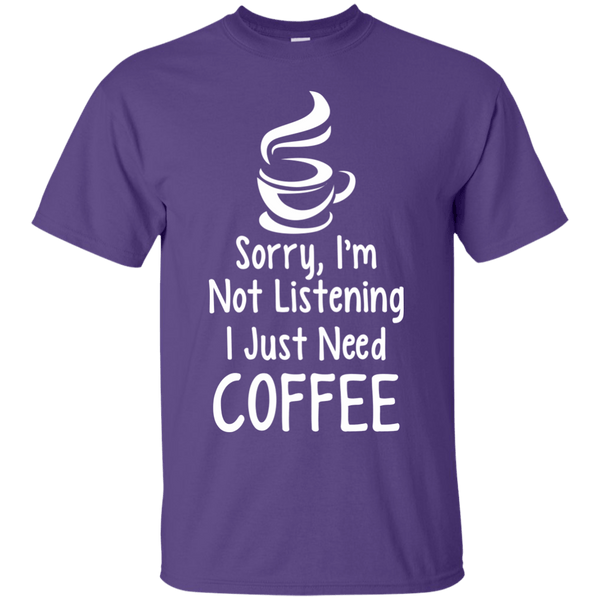 Apparel - Sorry, I Just Need Coffee