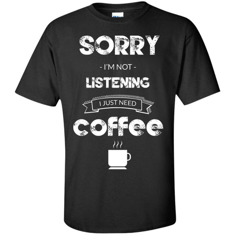 Sorry I'm Not Listening I Just Need Coffee Shirt, Apparel, CustomCat, Viper Coffee