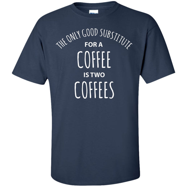 The Only Good Subsitute For A Coffee Is Two Coffees, Apparel, CustomCat, Viper Coffee