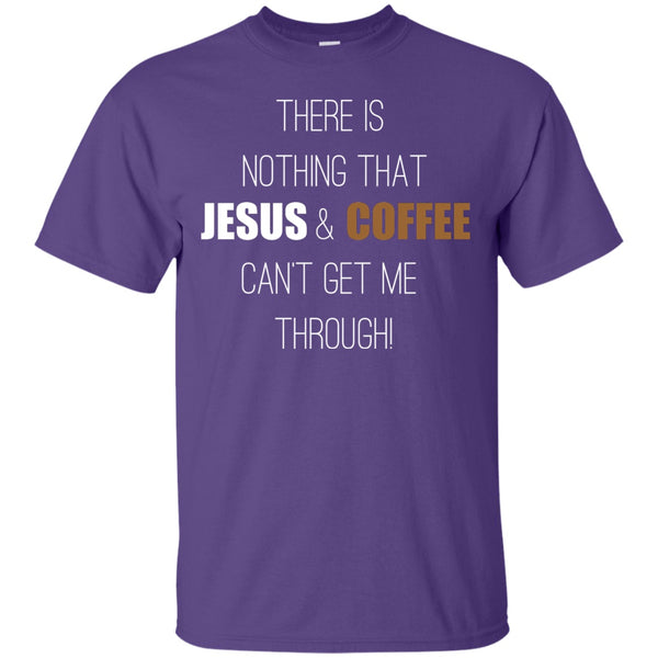Apparel - There's Nothing That Jesus And Coffee Can't Get Me Through
