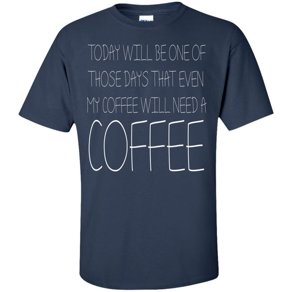 Today Even My Coffee Will Need A Coffee, Apparel, CustomCat, Viper Coffee