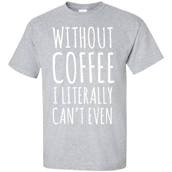 Without Coffee I Literally Can't Even, Apparel, CustomCat, Viper Coffee