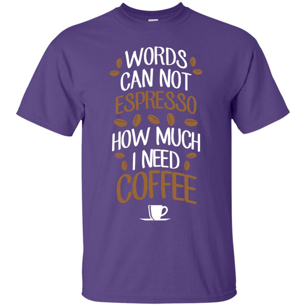 Words Cannot Espresso How Much I Need Coffee, Apparel, CustomCat, Viper Coffee