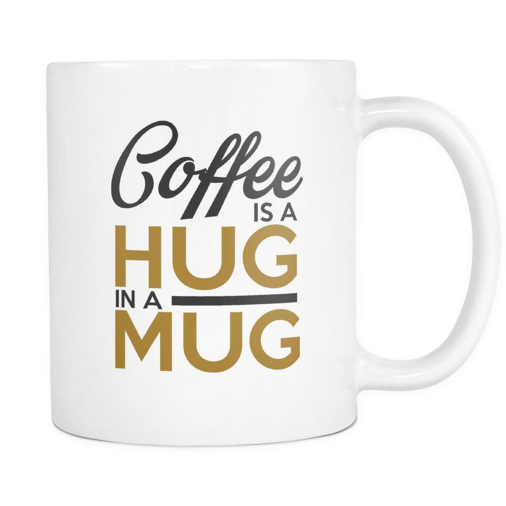 Drinkware - Coffee Is A Hug In A Mug Coffee Mug