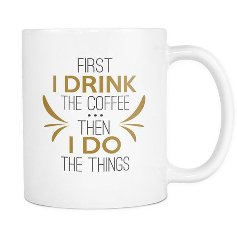 First I Drink The Coffee Then I Do The Things, Drinkware, teelaunch, Viper Coffee