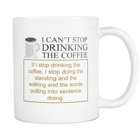 Drinkware - I Can't Stop Drinking The Coffee