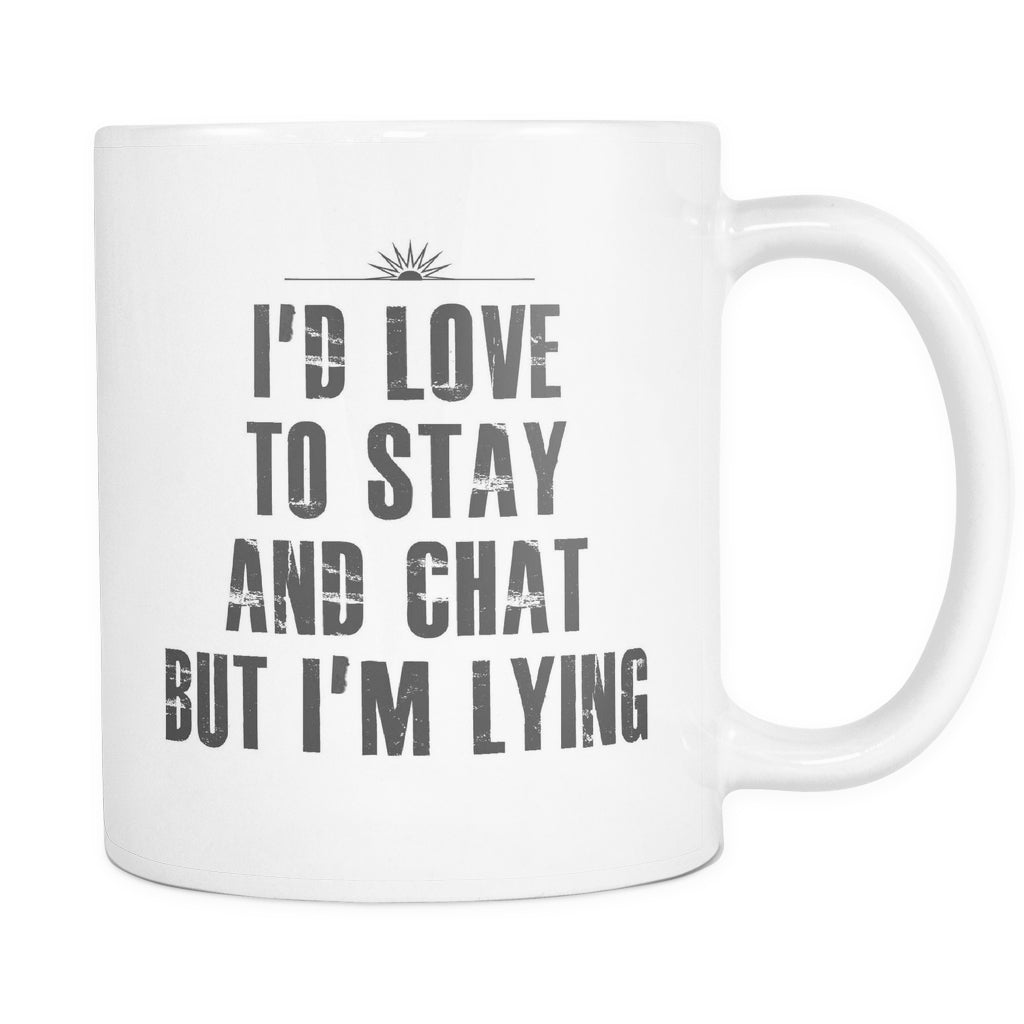 Drinkware - I'd Love To Stay And Chat...