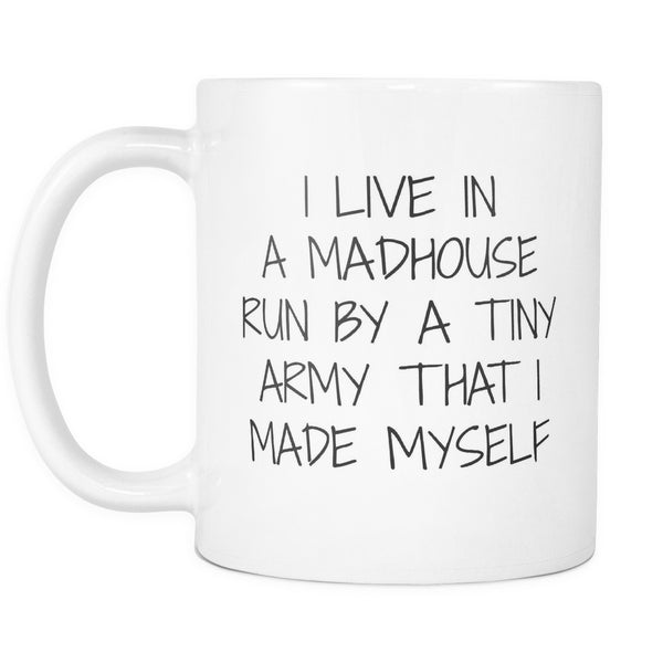 Drinkware - I Live In A Madhouse Run By A Tiny Army That I Made Myself